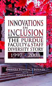 Innovations in Inclusion: The Purdue Faculty & Staff Diversity Story, 1997-2008