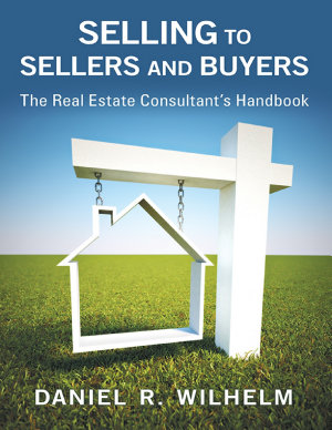 Selling to Sellers and Buyers  The Real Estate Consultant s Handbook PDF