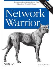 Network Warrior: Everything You Need to Know That Wasn't on the CCNA Exam, Edition 2