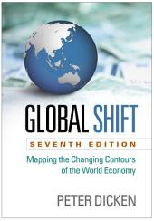 Global Shift, Seventh Edition: Mapping the Changing Contours of the World Economy, Edition 7