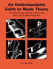 Understandable Guide to Music Theory: The Most Useful Aspects of Theory for Rock, Jazz, and Blues Musicians