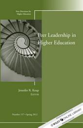 Peer Leadership in Higher Education: New Directions for Higher Education, Number 157