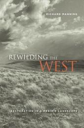 Rewilding the West: Restoration in a Prairie Landscape