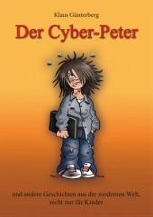 Der Cyber- Peter: und andere Geschichten aus der modernen Welt, nicht nur für Kinder.