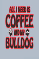 All I Need Is Coffee and My Bulldog: Blank Lined Journal for Bulldog Dog Parents