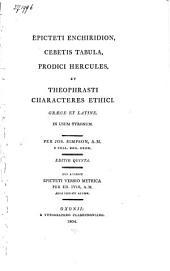 Epicteti Enchiridion, Cebetis Tabula, Prodici Hercules, et Theophrasti Characteres ethici: Graece et Latine ...