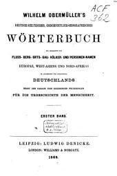 Wilhelm Obermüller's deutsch-keltisches, geschichtlich-geographisches Wörterbuch zur Erklärung der Fluss- Berg- Orts- Gau- Völker- und Personennamen Europas, West-Asiens und Nord-Afrikas im allgemeinen wie insbesondere Deutschland nebst den daraus sich ergebenden Folgerungen für die Urgeschichte der Menschheit
