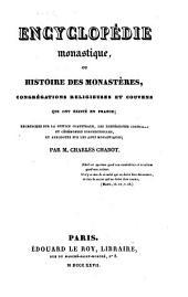 Encyclopédie monastique, ou histoire des monastères, congrégations religieuses et couvens qui ont existé en France