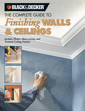 Black   Decker The Complete Guide to Finishing Walls   Ceilings PDF