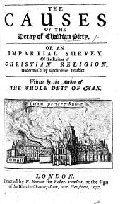 """The Causes of the Decay of Christian Piety. Or, an Impartial Survey of the Ruines of Christian Religion, undermin'd by unchristian practice. With""""Private devotions referring to the several parts of the before-going treatise."""" Written by the author of""""The Whole Duty of Man"""" i.e. Richard Allestree? . With a letter to the publisher signed: H. E."""