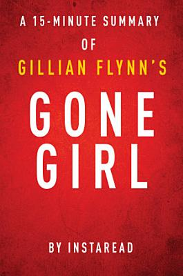 Gone Girl by Gillian Flynn   15 minute Instaread Summary