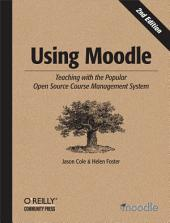 Using Moodle: Teaching with the Popular Open Source Course Management System, Edition 2