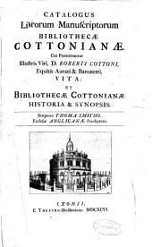 Catalogus librorum manuscriptorum Bibliothecae Cottonianae cui praemittuntur illustris viri, D. Roberti Cottoni ... vita: et Bibliothecae Cottonianae historia [et] synopsis
