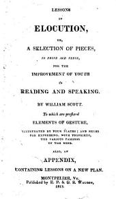 Lessons in Elocution, Or, A Selection of Pieces in Prose and Verse, for the Improvement of Youth in Reading and Speaking...: To which are Prefixed Elements of Gesture, Illustrated by Four Plates : and Rules for Expressing, with Propriety, the Various Passions of the Mind : Also, an Appendix, Containing Lessons on a New Plan