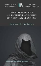 IDENTIFYING THE ANTICHRIST AND THE MAN OF LAWLESSNESS: Basic Bible Doctrines of the Christian Faith