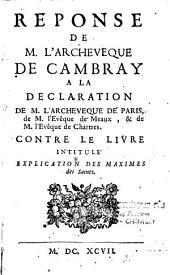 """Réponse de M. l'Archevêque de Cambrai [Fénélon], à la déclaration de l'Archevêque de Paris, de M. l'Evêque de Meaux, et de M. l'Evêque de Chartres contre le livre intitulé """"Explication des maximes des saints"""""""