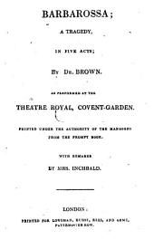 The British Theatre: Or, a Collection of Plays, which are Acted at the Theaters Royal ... : With Biographical and Critical Remarks. Barbarossa. Way to keep him. All in the wrong. Grecian daughter. Know your own mind, Volume 15