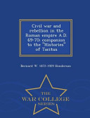 Civil War and Rebellion in the Roman Empire A D  69 70  Companion to the Histories of Tacitus   War College Series PDF