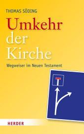 Umkehr der Kirche: Wegweiser im Neuen Testament