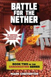 Battle for the Nether: Book Two in the Gameknight999 Series: An Unofficial Minecrafter s Adventure