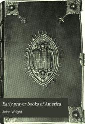 Early Prayer Books of America: Being a Descriptive Account of Prayer Books Published in the United States, Mexico and Canada