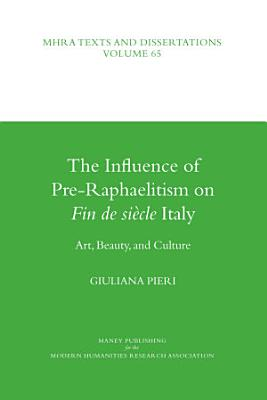 The Influence of Pre Raphaelitism on Fin de Si  cle Italy PDF