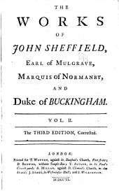 The Works of John Sheffield: Earl of Mulgrave, Marquis of Normanby, and Duke of Buckingham, Volume 2