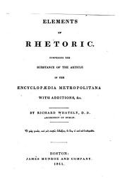Elements of Rhetoric: Comprising the Substance of the Article in the Encyclopaedia Metropolitana