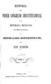 Historia del primero y segundo congresos constitucionales de la Republica Mexicana ...: Extracto de todas las sesiones y documentos relativos, Volúmenes 1-2