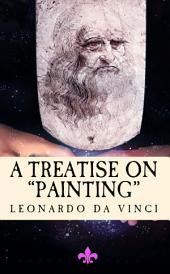 "A Treatise on Painting: ""Translated from the Original Italian"""