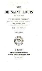 Vie de Saint Louis: Roi de France, Volume 1