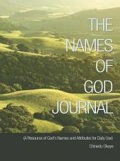 THE NAMES OF GOD JOURNAL: (A Resource of God's Names and Attributes for Daily Use)