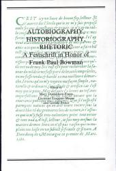 Autobiography, Historiography, Rhetoric: A Festschrift in Honor of Frank Paul Bowman