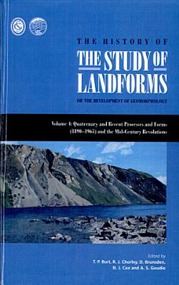 The History of the Study of Landforms: Quaternary and recent processes and forms (1890-1965) and the mid-century revolutions