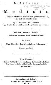 Literatur der Medecin seit der Mitte des achtzehnten Jahrhunderts bis auf die neueste Zeit ... von J. S. E., aus dessen Handbuche der deutschen Literatur besonders abgedruckt