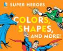 DC Super Heroes Colors  Shapes   More