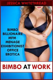 Bimbo at Work (Bimbo Billionaire MFM Menage Exhibitionist Office Erotica)