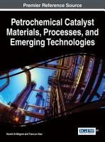 Petrochemical Catalyst Materials  Processes  and Emerging Technologies PDF