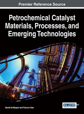 Petrochemical Catalyst Materials, Processes, and Emerging Technologies