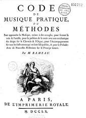Code de musique pratique, ou Méthodes pour apprendre la musique, même à des aveugles, pour former la voix & l'oreille, pour la position de la main avec une méchanique des doigts sur le clavecin & l'orgue, pour l'accompagnement sur tous les instrumens qui en sont susceptibles, & pour le prélude ; avec de nouvelles réflexions sur le principe sonore par M. Rameau