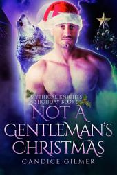 Not a Gentleman's Christmas: A Mythical Knights Paranormal Romance