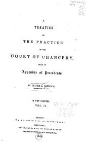 A Treatise on the Practice of the Court of Chancery: With an Appendix of Precedents, Volume 1