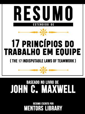 Resumo Estendido  17 Princ  pios Do Trabalho Em Equipe  The 17 Indisputable Laws Of Teamwork  PDF