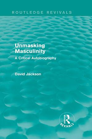 Unmasking Masculinity  Routledge Revivals  PDF