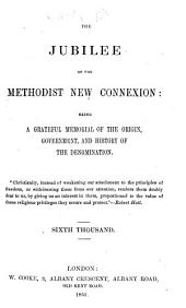 The Jubilee of the Methodist New Connexion, Etc. [By T. Allin, W. Cooke, S. Hulme, and P. J. Wright.] (Second Edition.).