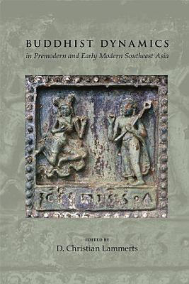 Buddhist Dynamics in Premodern and Early Modern Southeast Asia