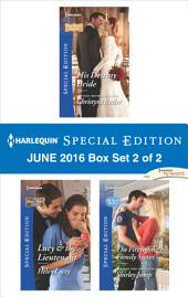 Harlequin Special Edition June 2016 Box Set 2 of 2: His Destiny Bride\Lucy & the Lieutenant\The Firefighter's Family Secret