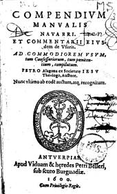 Compendium Manualis Navarri et Commentarii eiusdem de Usuris. Ad commodiorem usum tum confessariorum, tum poenitentium, compilatum...