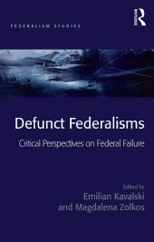 Defunct Federalisms: Critical Perspectives on Federal Failure