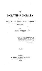 Vie d'Olympia Morata. Épisode de la renaissance et de la réforme en Italie